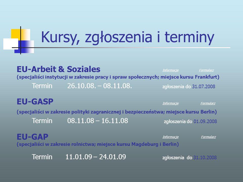 Kursy, zgłoszenia i terminy EU-Arbeit & Soziales (specjaliści instytucji w zakresie pracy i spraw społecznych; miejsce kursu Frankfurt) Termin 26.10.08.