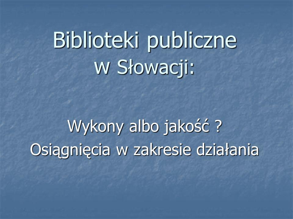 Biblioteki publiczne w Słowacji: Wykony albo jakość Osiągnięcia w zakresie działania