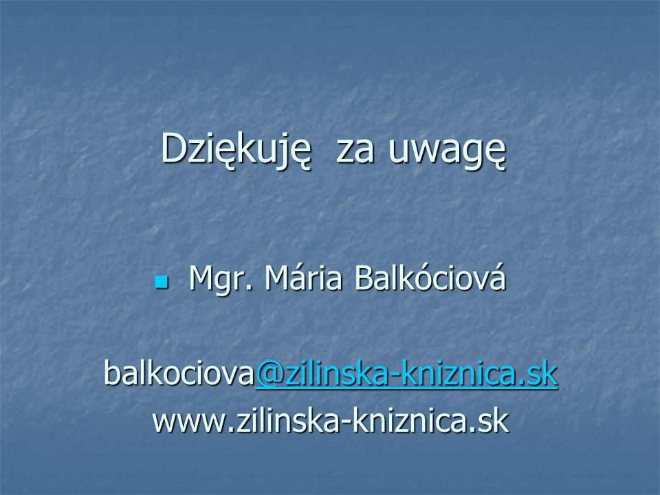 Dziękuję za uwagę Mgr. Mária Balkóciová Mgr.