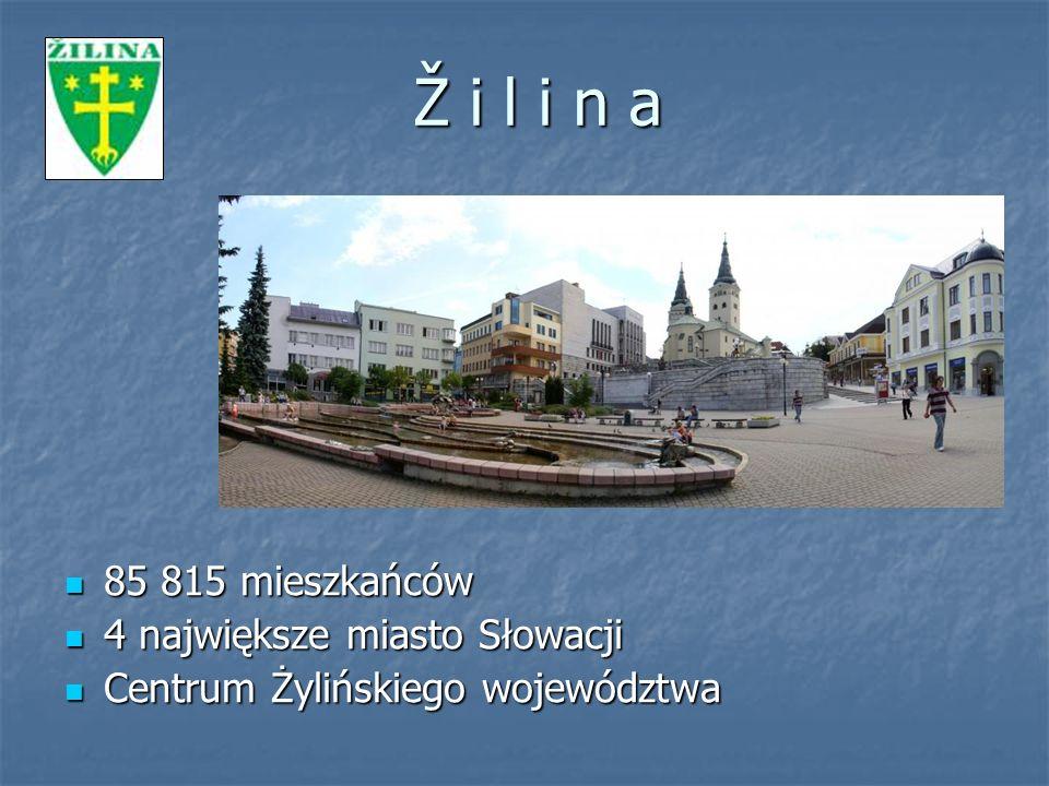 Ž i l i n a Ž i l i n a 85 815 mieszkańców 85 815 mieszkańców 4 największe miasto Słowacji 4 największe miasto Słowacji Centrum Żylińskiego województwa Centrum Żylińskiego województwa