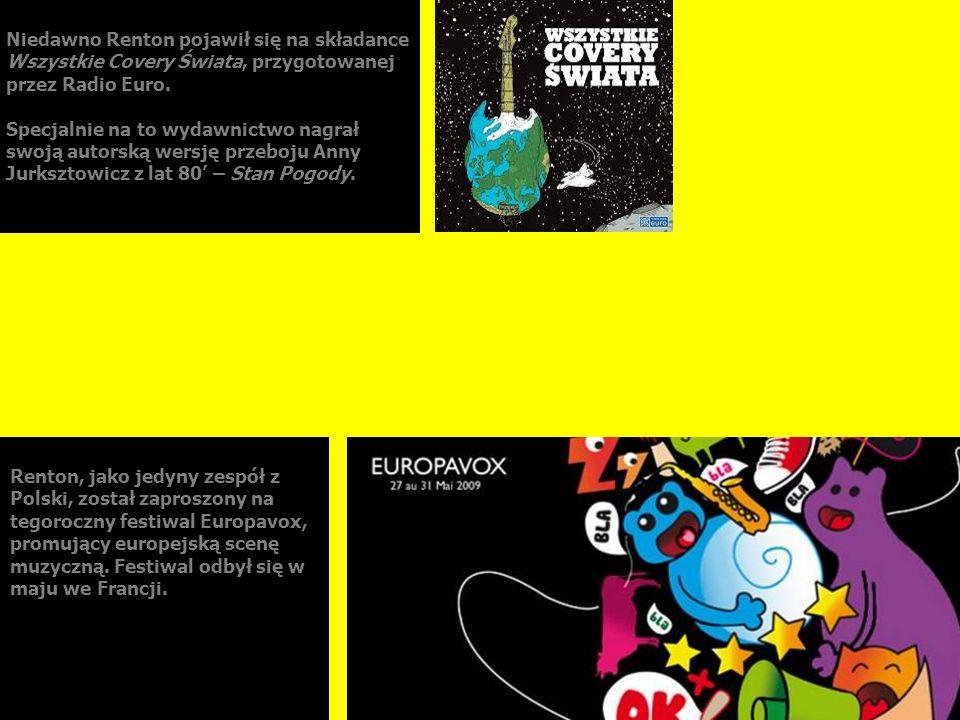 Niedawno Renton pojawił się na składance Wszystkie Covery Świata, przygotowanej przez Radio Euro. Specjalnie na to wydawnictwo nagrał swoją autorską w