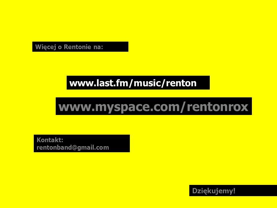 www.last.fm/music/renton www.myspace.com/rentonrox Więcej o Rentonie na: Dziękujemy! Kontakt: rentonband@gmail.com