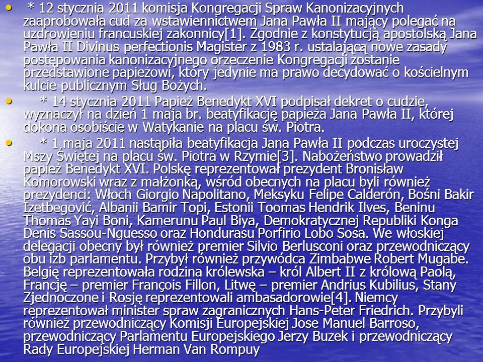 * 12 stycznia 2011 komisja Kongregacji Spraw Kanonizacyjnych zaaprobowała cud za wstawiennictwem Jana Pawła II mający polegać na uzdrowieniu francuski