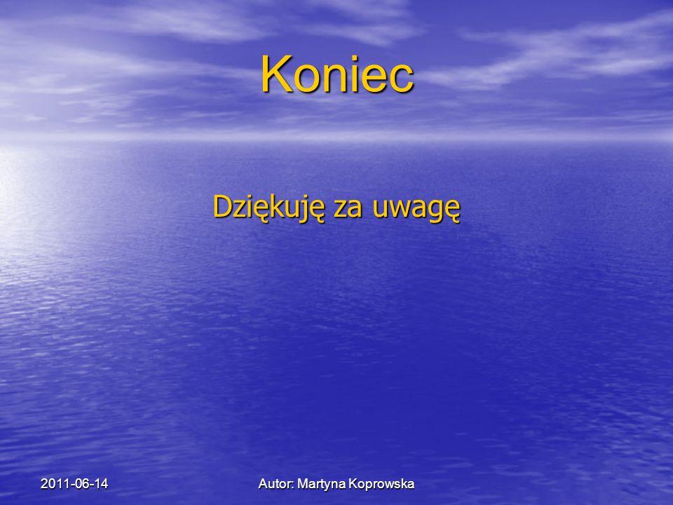 2011-06-14Autor: Martyna Koprowska Koniec Dziękuję za uwagę