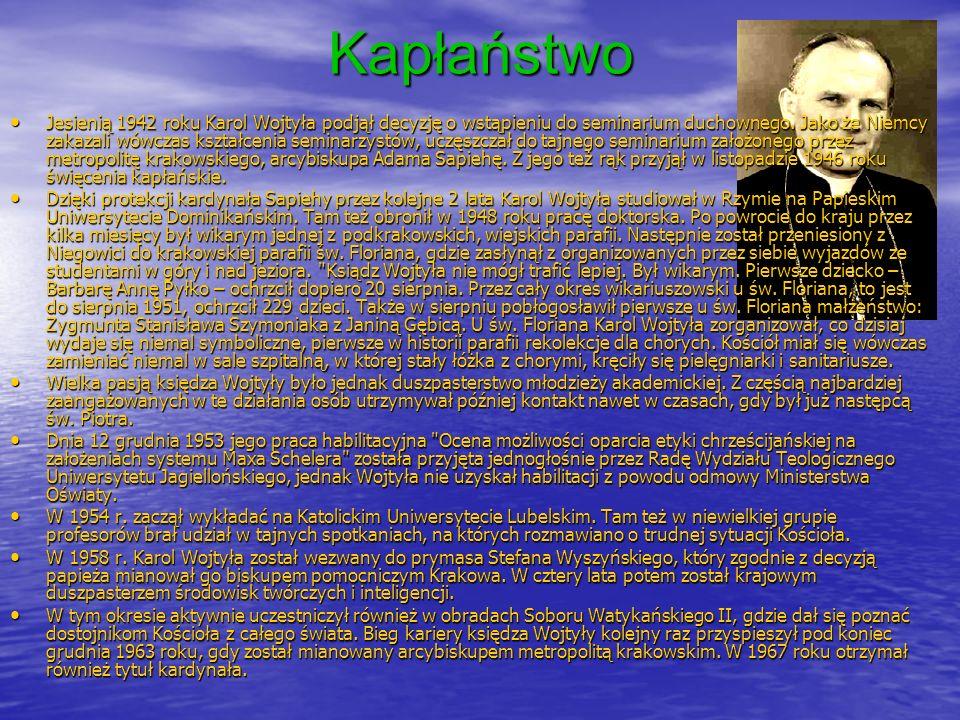 Kapłaństwo Jesienią 1942 roku Karol Wojtyła podjął decyzję o wstąpieniu do seminarium duchownego. Jako że Niemcy zakazali wówczas kształcenia seminarz