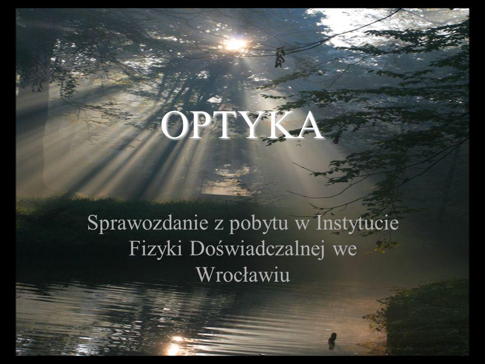 OPTYKA Sprawozdanie z pobytu w Instytucie Fizyki Doświadczalnej we Wrocławiu