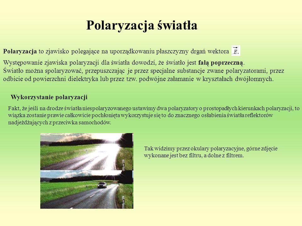 Polaryzacja to zjawisko polegające na uporządkowaniu płaszczyzny drgań wektora Występowanie zjawiska polaryzacji dla światła dowodzi, że światło jest