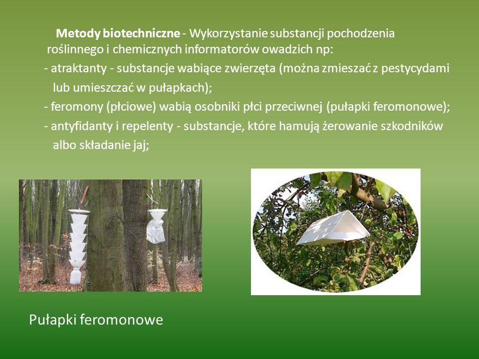 Metody biotechniczne - Wykorzystanie substancji pochodzenia roślinnego i chemicznych informatorów owadzich np: - atraktanty - substancje wabiące zwier
