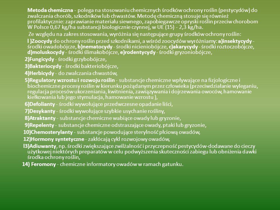 Metoda chemiczna - polega na stosowaniu chemicznych środków ochrony roślin (pestycydów) do zwalczania chorób, szkodników lub chwastów. Metodę chemiczn