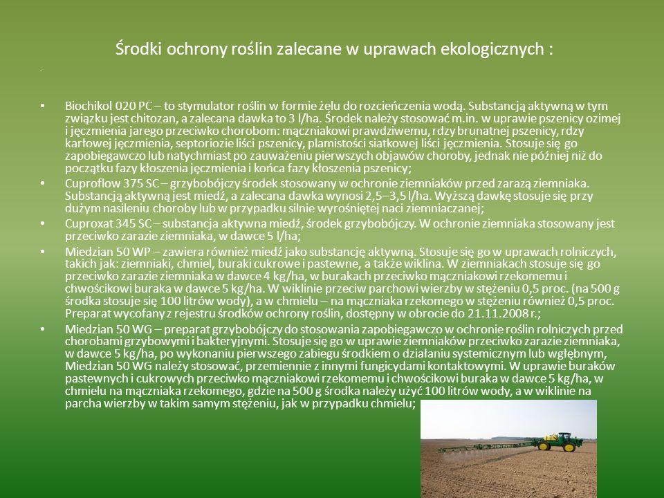 Środki ochrony roślin zalecane w uprawach ekologicznych :. Biochikol 020 PC – to stymulator roślin w formie żelu do rozcieńczenia wodą. Substancją akt