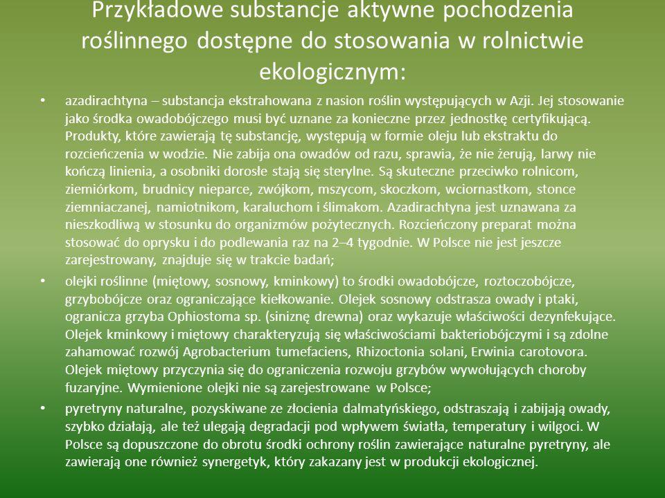 Przykładowe substancje aktywne pochodzenia roślinnego dostępne do stosowania w rolnictwie ekologicznym: azadirachtyna – substancja ekstrahowana z nasi