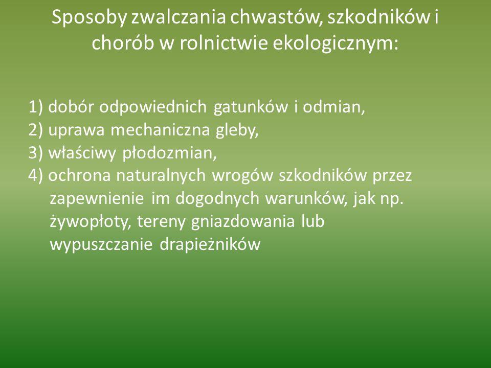 Sposoby zwalczania chwastów, szkodników i chorób w rolnictwie ekologicznym: 1) dobór odpowiednich gatunków i odmian, 2) uprawa mechaniczna gleby, 3) w
