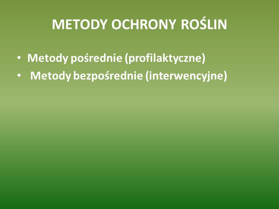 METODY OCHRONY ROŚLIN Metody pośrednie (profilaktyczne) Metody bezpośrednie (interwencyjne)