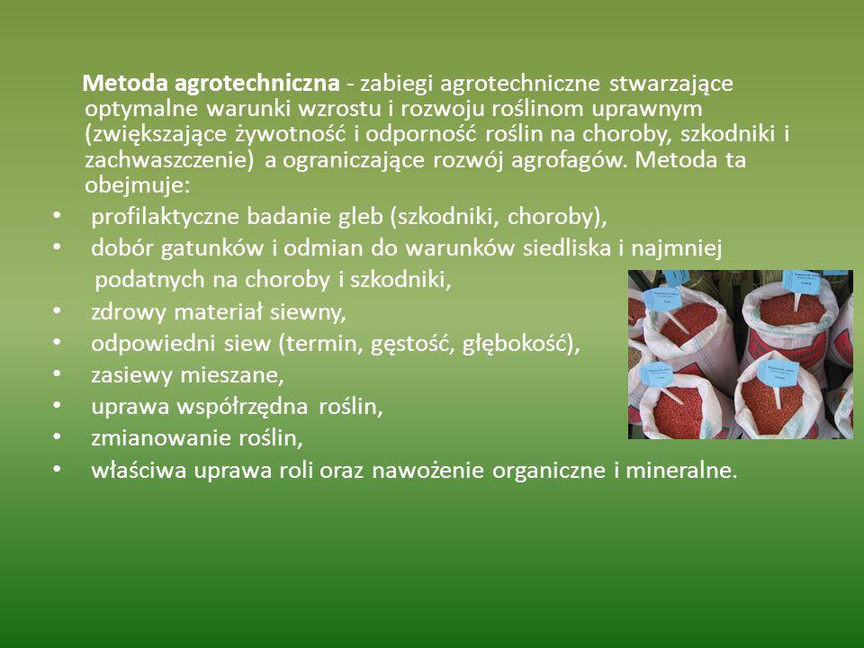 Metoda agrotechniczna - zabiegi agrotechniczne stwarzające optymalne warunki wzrostu i rozwoju roślinom uprawnym (zwiększające żywotność i odporność r