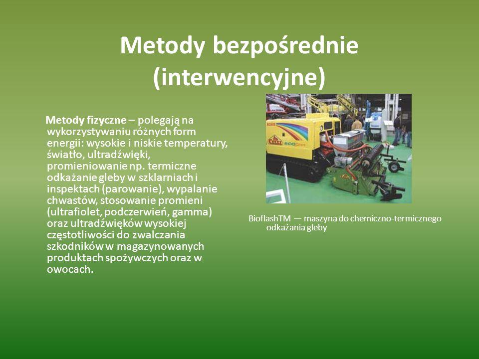 Metody bezpośrednie (interwencyjne) Metody fizyczne – polegają na wykorzystywaniu różnych form energii: wysokie i niskie temperatury, światło, ultradź