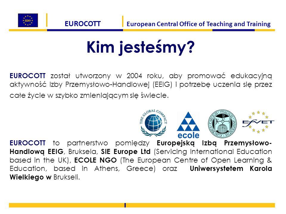 EUROCOTT European Central Office of Teaching and Training Kim jesteśmy? EUROCOTT został utworzony w 2004 roku, aby promować edukacyjną aktywność Izby