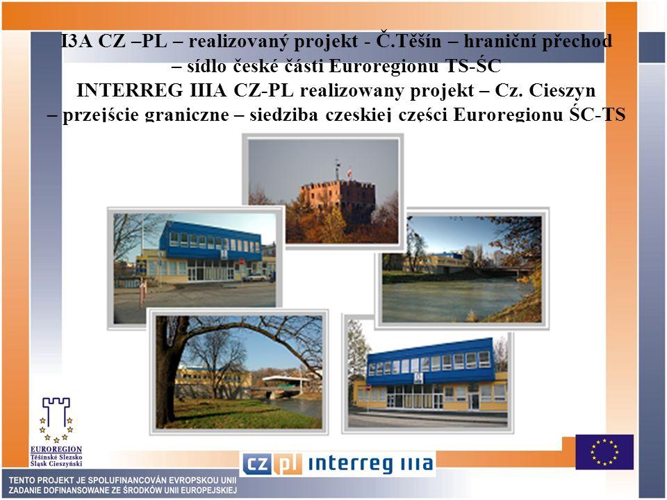 I3A CZ –PL – realizovaný projekt - Č.Těšín – hraniční přechod – sídlo české části Euroregionu TS-ŚC INTERREG IIIA CZ-PL realizowany projekt – Cz.