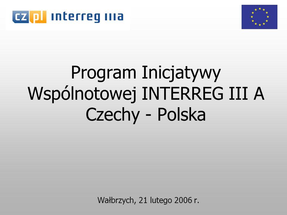 Program Inicjatywy Wspólnotowej INTERREG III A Czechy - Polska Wałbrzych, 21 lutego 2006 r.