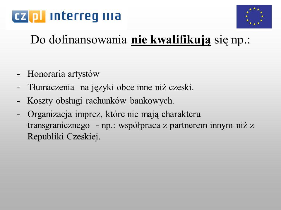 Do dofinansowania nie kwalifikują się np.: -Honoraria artystów -Tłumaczenia na języki obce inne niż czeski.