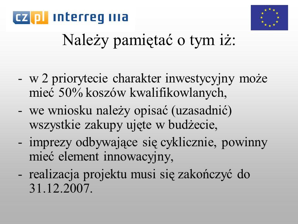 Należy pamiętać o tym iż: -w 2 priorytecie charakter inwestycyjny może mieć 50% koszów kwalifikowlanych, -we wniosku należy opisać (uzasadnić) wszystkie zakupy ujęte w budżecie, -imprezy odbywające się cyklicznie, powinny mieć element innowacyjny, -realizacja projektu musi się zakończyć do 31.12.2007.