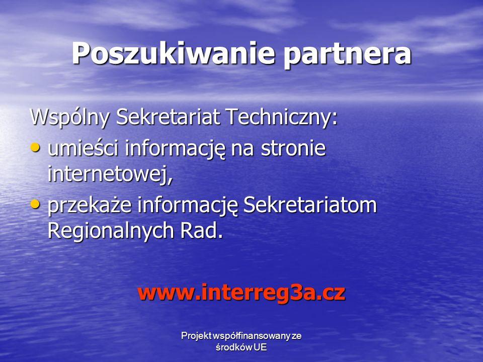 Projekt współfinansowany ze środków UE Poszukiwanie partnera Wspólny Sekretariat Techniczny: umieści informację na stronie internetowej, umieści informację na stronie internetowej, przekaże informację Sekretariatom Regionalnych Rad.
