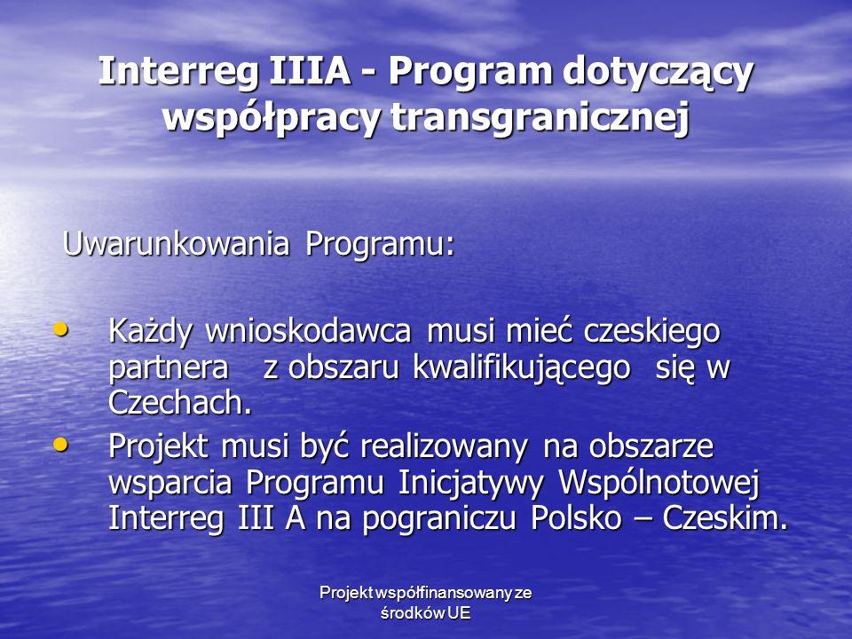 Projekt współfinansowany ze środków UE Interreg IIIA - Program dotyczący współpracy transgranicznej Uwarunkowania Programu: Uwarunkowania Programu: Każdy wnioskodawca musi mieć czeskiego partnera z obszaru kwalifikującego się w Czechach.
