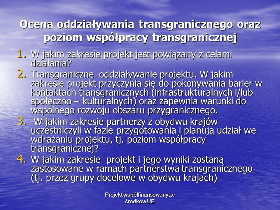 Projekt współfinansowany ze środków UE Ocena oddziaływania transgranicznego oraz poziom współpracy transgranicznej 1.