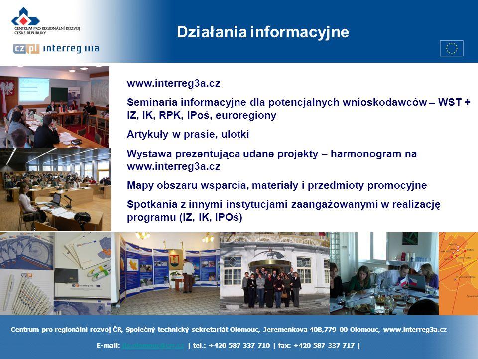 Centrum pro regionální rozvoj ČR, Společný technický sekretariát Olomouc, Jeremenkova 40B,779 00 Olomouc, www.interreg3a.cz E-mail: jts.olomouc@crr.cz | tel.: +420 587 337 710 | fax: +420 587 337 717 |jts.olomouc@crr.cz Działania informacyjne www.interreg3a.cz Seminaria informacyjne dla potencjalnych wnioskodawców – WST + IZ, IK, RPK, IPoś, euroregiony Artykuły w prasie, ulotki Wystawa prezentująca udane projekty – harmonogram na www.interreg3a.cz Mapy obszaru wsparcia, materiały i przedmioty promocyjne Spotkania z innymi instytucjami zaangażowanymi w realizację programu (IZ, IK, IPOś)