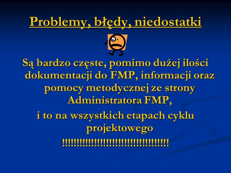 Problemy, błędy, niedostatki Są bardzo częste, pomimo dużej ilości dokumentacji do FMP, informacji oraz pomocy metodycznej ze strony Administratora FMP, i to na wszystkich etapach cyklu projektowego !!!!!!!!!!!!!!!!!!!!!!!!!!!!!!!!!!!!