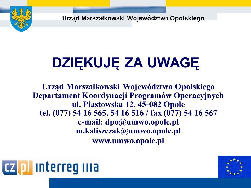 Urząd Marszałkowski Województwa Opolskiego 11 DZIĘKUJĘ ZA UWAGĘ Urząd Marszałkowski Województwa Opolskiego Departament Koordynacji Programów Operacyjnych ul.