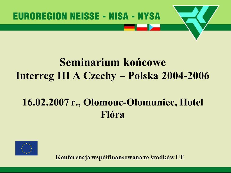 Seminarium końcowe Interreg III A Czechy – Polska 2004-2006 16.02.2007 r., Olomouc-Ołomuniec, Hotel Flóra Konferencja współfinansowana ze środków UE