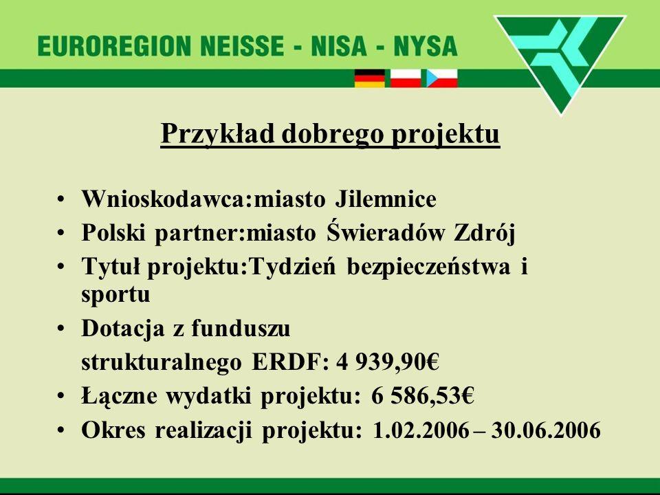 Przykład dobrego projektu Wnioskodawca:miasto Jilemnice Polski partner:miasto Świeradów Zdrój Tytuł projektu:Tydzień bezpieczeństwa i sportu Dotacja z