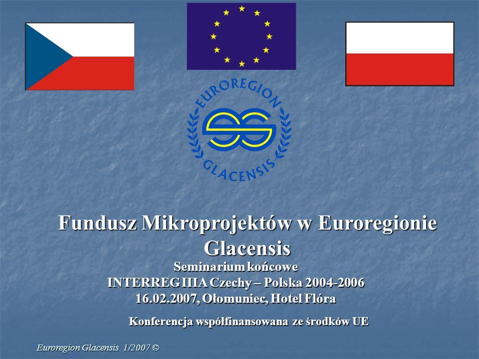Euroregion Glacensis 1/2007 © Fundusz Mikroprojektów w Euroregionie Glacensis część czeska Alokacja środków dla regionu Glacensis:25 700 966 CZK Ogłoszenie programu FMP:27.06.