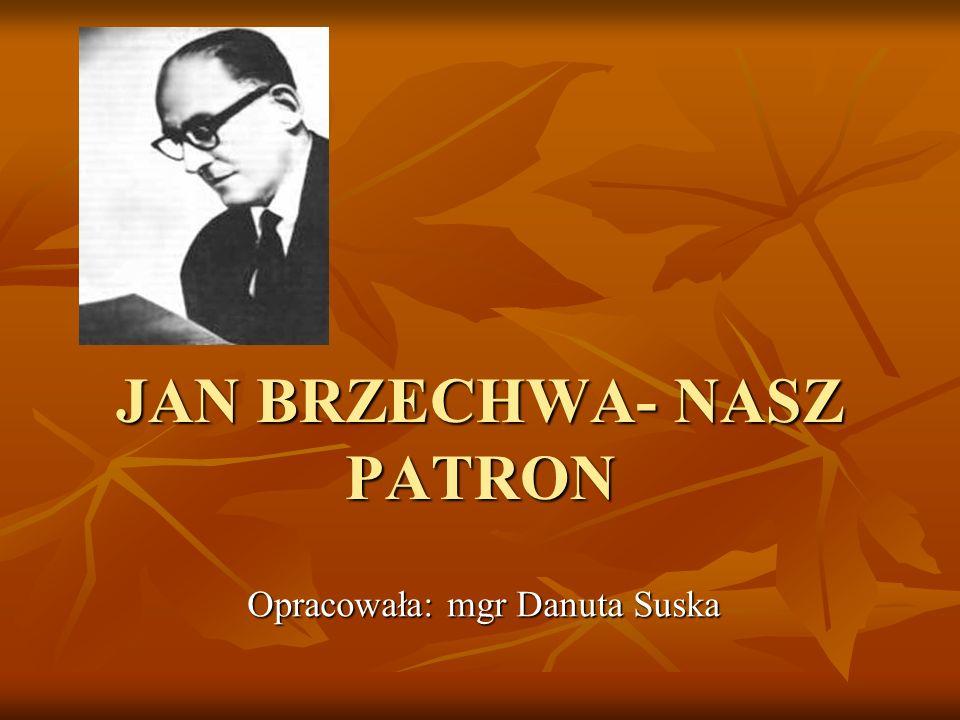 JAN BRZECHWA- NASZ PATRON Opracowała: mgr Danuta Suska