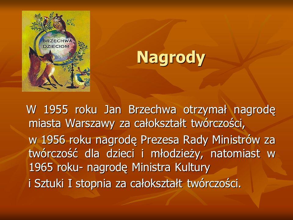 Nagrody Nagrody W 1955 roku Jan Brzechwa otrzymał nagrodę miasta Warszawy za całokształt twórczości, W 1955 roku Jan Brzechwa otrzymał nagrodę miasta