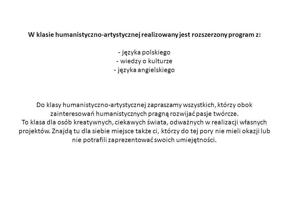 W klasie humanistyczno-artystycznej realizowany jest rozszerzony program z: - języka polskiego - wiedzy o kulturze - języka angielskiego Do klasy huma