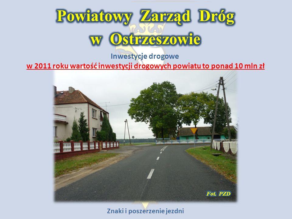 Inwestycje drogowe w 2011 roku wartość inwestycji drogowych powiatu to ponad 10 mln zł Znaki i poszerzenie jezdni