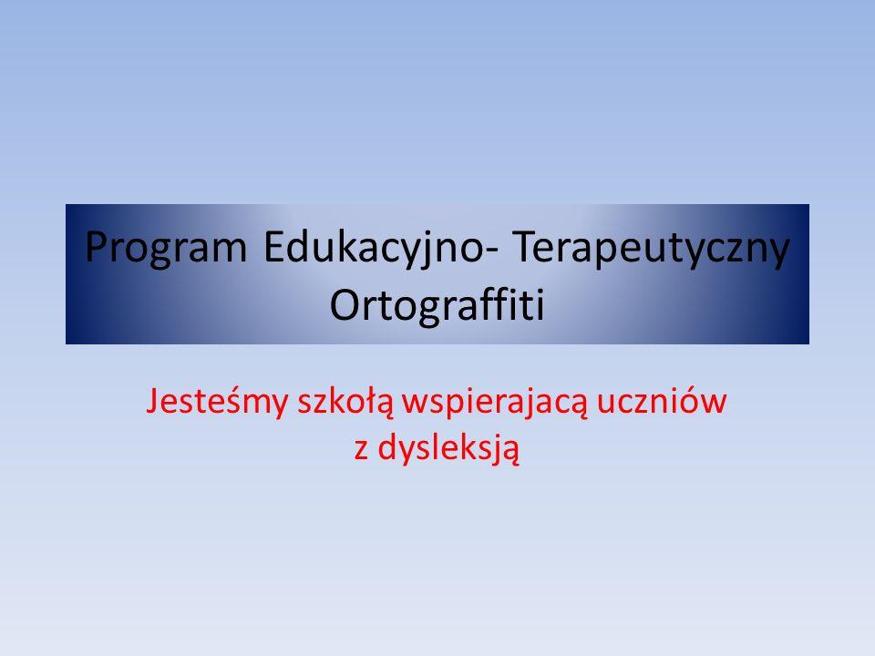 Program Edukacyjno- Terapeutyczny Ortograffiti Jesteśmy szkołą wspierajacą uczniów z dysleksją