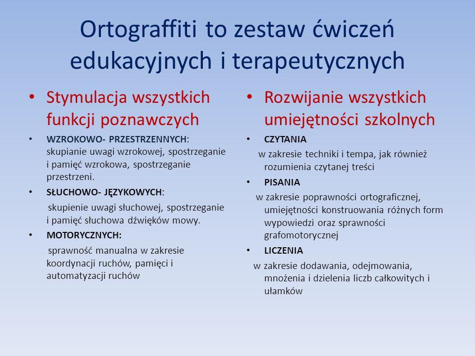 Ortograffiti to zestaw ćwiczeń edukacyjnych i terapeutycznych Stymulacja wszystkich funkcji poznawczych WZROKOWO- PRZESTRZENNYCH: skupianie uwagi wzro