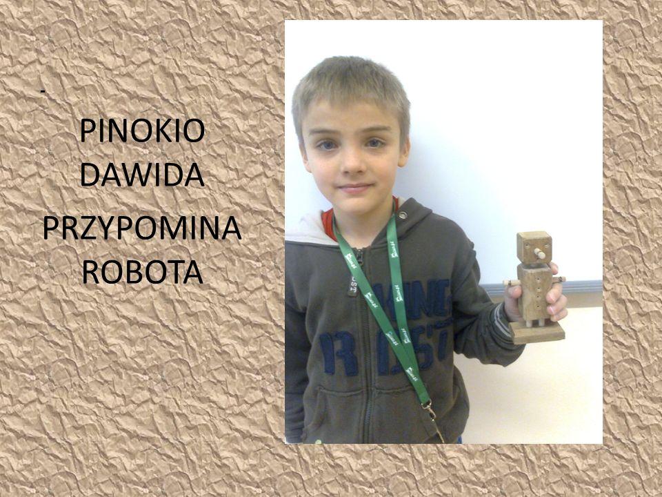 - PINOKIO DAWIDA PRZYPOMINA ROBOTA
