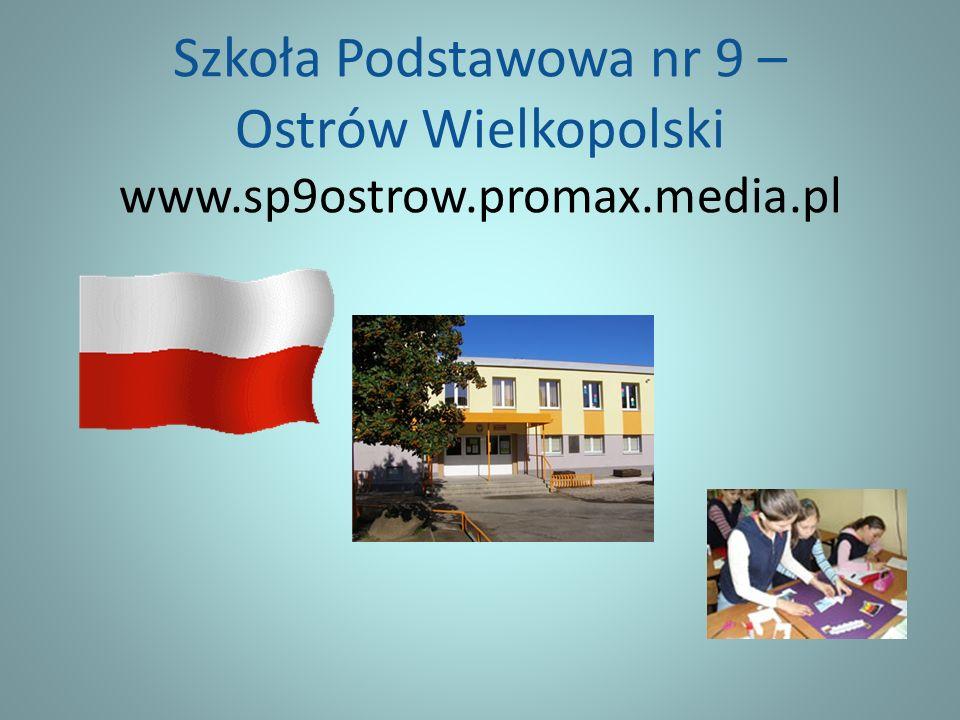 Szkoła Podstawowa nr 9 – Ostrów Wielkopolski www.sp9ostrow.promax.media.pl
