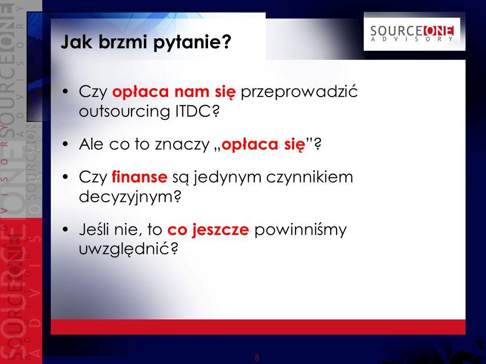 8 Jak brzmi pytanie. Czy opłaca nam się przeprowadzić outsourcing ITDC.