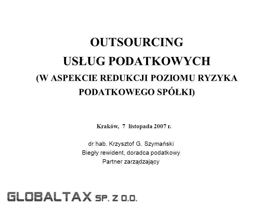 OUTSOURCING USŁUG PODATKOWYCH (W ASPEKCIE REDUKCJI POZIOMU RYZYKA PODATKOWEGO SPÓŁKI) Kraków, 7 listopada 2007 r.
