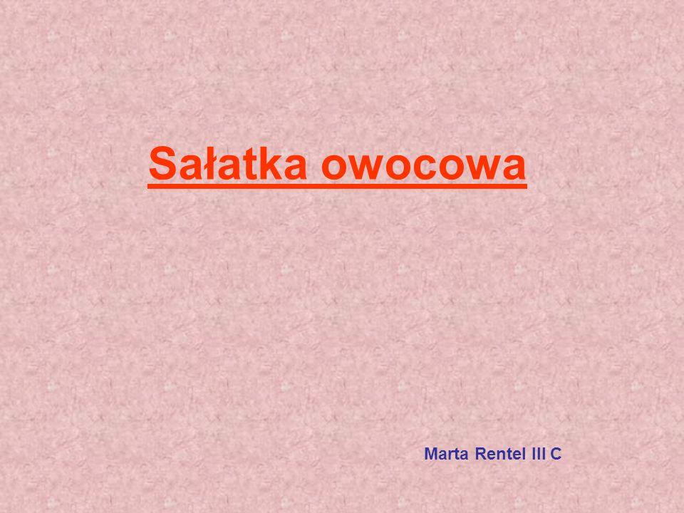 Sałatka owocowa Marta Rentel III C