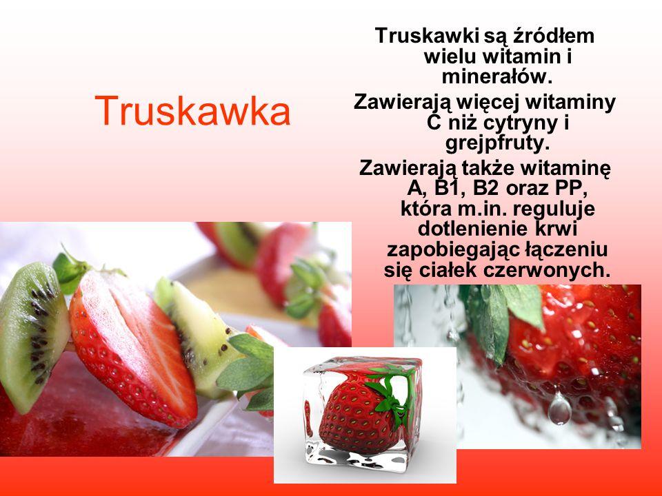 Truskawka Truskawki są źródłem wielu witamin i minerałów. Zawierają więcej witaminy C niż cytryny i grejpfruty. Zawierają także witaminę A, B1, B2 ora