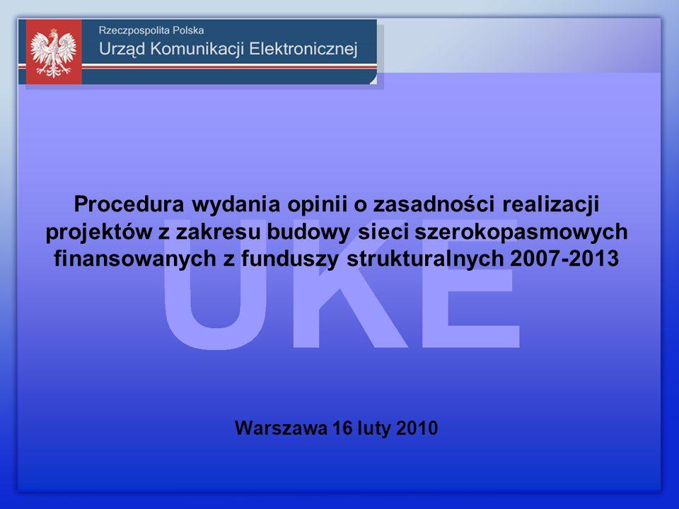 Procedura wydania opinii o zasadności realizacji projektów z zakresu budowy sieci szerokopasmowych finansowanych z funduszy strukturalnych 2007-2013 Warszawa 16 luty 2010