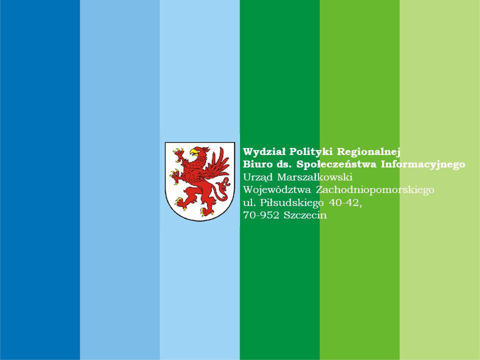 Wydział Polityki Regionalnej Biuro ds. Społeczeństwa Informacyjnego Urząd Marszałkowski Województwa Zachodniopomorskiego ul. Piłsudskiego 40-42, 70-95