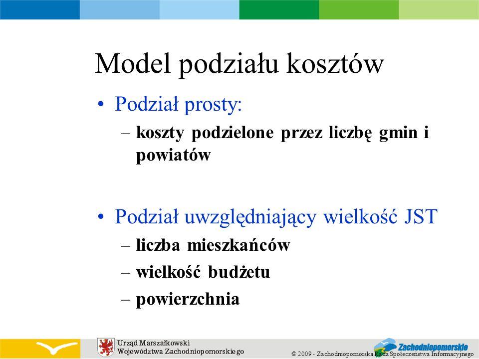 © 2009 - Zachodniopomorska Rada Społeczeństwa Informacyjnego Model podziału kosztów Podział prosty: –koszty podzielone przez liczbę gmin i powiatów Po