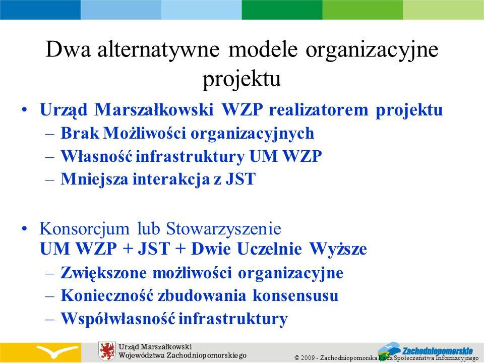 © 2009 - Zachodniopomorska Rada Społeczeństwa Informacyjnego Dwa alternatywne modele organizacyjne projektu Urząd Marszałkowski WZP realizatorem proje