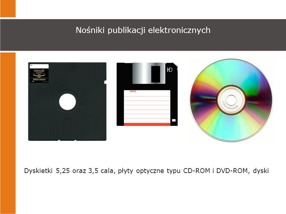 Nośniki publikacji elektronicznych Dyskietki 5,25 oraz 3,5 cala, płyty optyczne typu CD-ROM i DVD-ROM, dyski